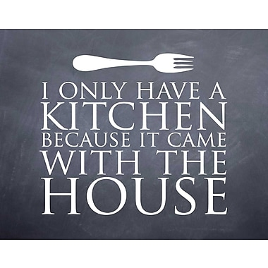 Evive Designs 'I Only Have a Kitchen' by Susan Newberry Textual Art