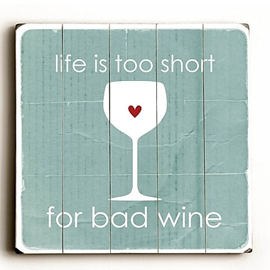 Artehouse LLC Life is to Short for Bad Wine by Cheryl Overton Textual Art Plaque