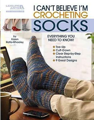 I Can't Believe I'm Crocheting Socks (Leisure Arts #5263)