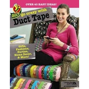 Go Crazy with Duct Tape (Leisure Arts #5860)