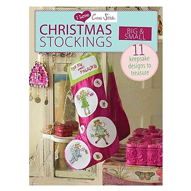 I Love Cross Stitch Christmas Stockings Big & Small: 11 Keepsake Designs to Treasure