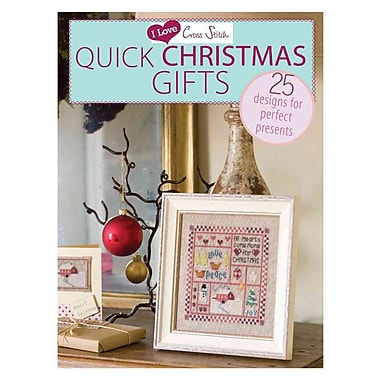 I Love Cross Stitch Quick Christmas Gifts: 25 Designs for Perfect Presents