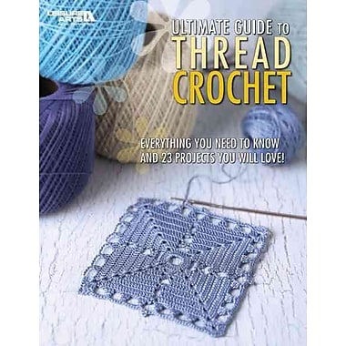 The Ultimate Guide to Thread Crochet (Leisure Arts #4263)