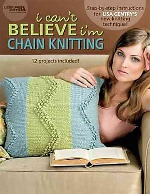 I Can't Believe I'm Chain Knitting (Leisure Arts #4454)