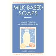 Milk-Based Soaps: Making Natural, Skin-Nourishing Soap