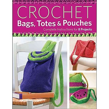 Crochet Bags, Totes, and Pouches: Complete Instructions for 8 Projects