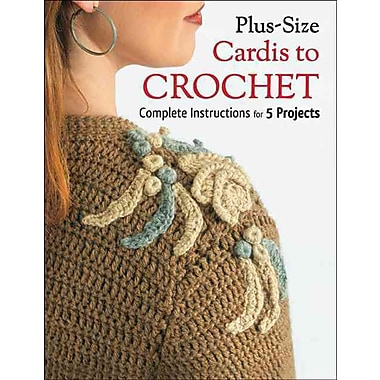 Plus Size Cardis to Crochet: Complete Instructions for 5 Projects