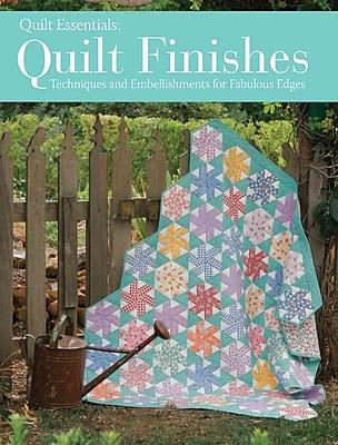 Quilt Finishes: Techniques and Embellishments for Fabulous Edges (Quilt Essentials)