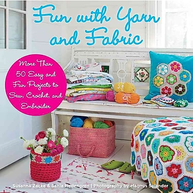 Fun with Yarn and Fabric: More Than 50 Easy and Fun Projects to Sew, Crochet