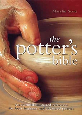 Potter's Bible: An Essential Illustrated Reference for both Beginner and Advanced Potters (Artist/Craft Bible Series)