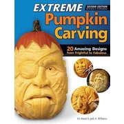 Extreme Pumpkin Carving, Second Edition Revised and Expanded: 20 Amazing Designs from Frightful to Fabulous