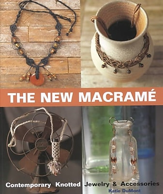 The New Macrame: Contemporary Knotted Jewelry and Accessories