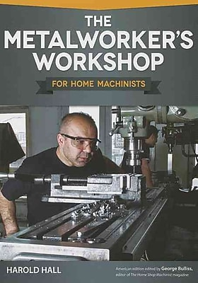Metalworker's Workshop for Home Machinists, The