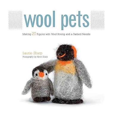 Wool Pets: Making 20 Figures with Wool Roving and a Barbed Needle