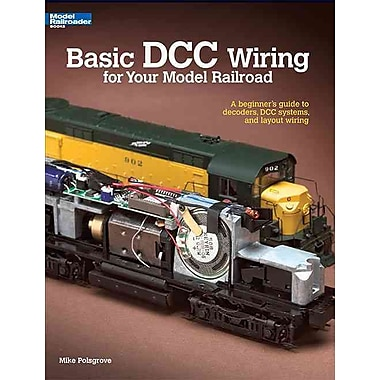 Basic DCC Wiring for Your Model Railroad: A Beginner's Guide to Decoders, DCC Systems, and Layout Wiring