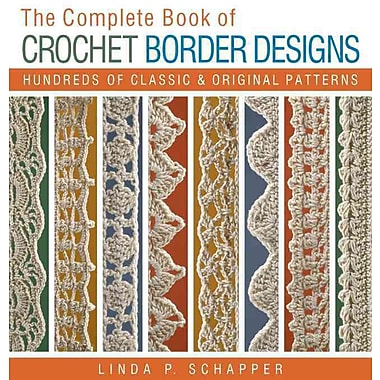 The Complete Book of Crochet Border Designs: Hundreds of Classics & Original Patterns