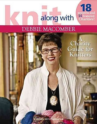 Knit Along with Debbie Macomber: A Charity Guide for Knitters: 14 Featured Charities & Projects For Each