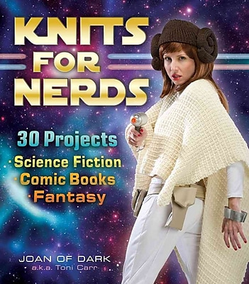 Knits for Nerds: 30 Projects: Science Fiction, Comic Books, Fantasy