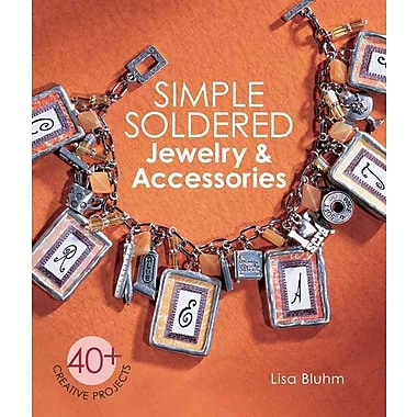 Simple Soldered Jewelry & Accessories: 40+ Creative Projects