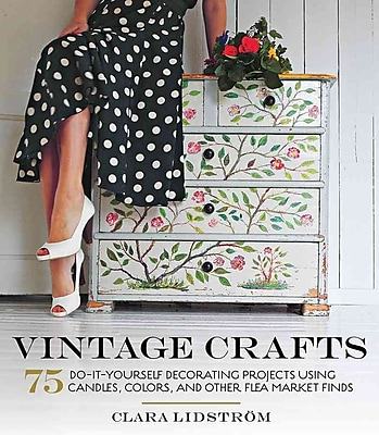 Vintage Crafts: 75 Do-It-Yourself Decorating Projects Using Candles, Colors, and Other Flea Market Finds