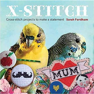 X Stitch: Cross-Stitch Projects to Make a Statement