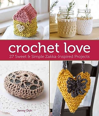 Crochet Love: 27 Sweet & Simple Zakka-Inspired Projects