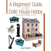 A Beginners' Guide to the Dolls' House Hobby: Revised and Expanded Edition