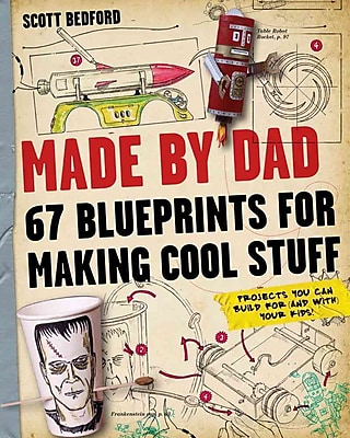 Made by Dad: 67 Blueprints for Making Cool Stuff