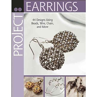 Project: Earrings: 44 Designs Using Beads, Wire, Chain, and More (Project Series)