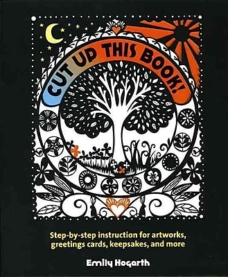 Cut Up This Book!: Step-by-Step Instruction for Artworks, Greeting Cards, Keepsakes, and More