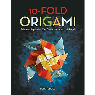 10-Fold Origami: Fabulous Paperfolds You Can Make in Just 10 Steps!
