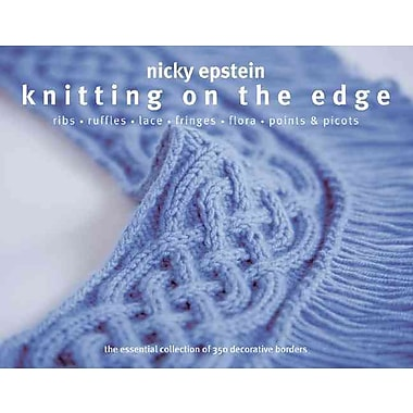 Knitting on the Edge: Ribs*Ruffles*Lace*Fringes*Flora*Points & Picots - The Essential Collection of 350 Decorative Borders