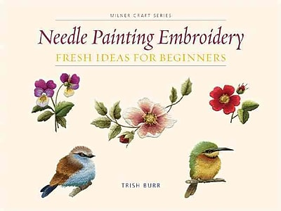 Needle Painting Embroidery: Fresh Ideas for Beginners (Milner Craft Series)
