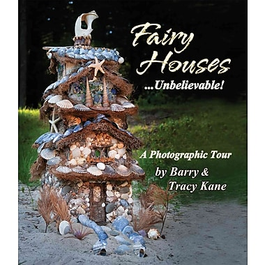 Fairy Houses . . . Unbelievable!: A Photographic Tour (The Fairy Houses Series)