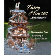Fairy Houses . . . Unbelievable!: A Photographic Tour (The Fairy Houses Series)