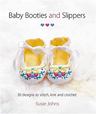 Baby Booties and Slippers: 30 Designs to Stitch, Knit and Crochet