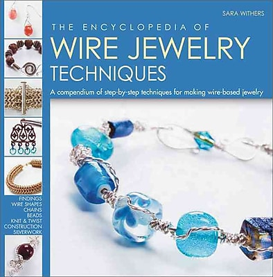 The Encyclopedia of Wire Jewelry Techniques: A Compendium of Step-by-Step Techniques for Making Wire-Based Jewelry