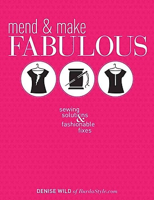 Mend & Make Fabulous: Sewing Solutions & Fashionable Fixes