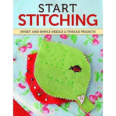 Start Stitching: Sweet and Simple Needle & Thread Projects