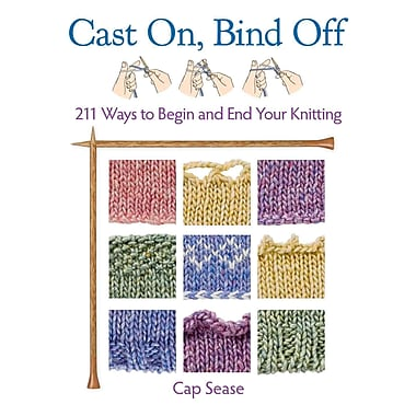 Cast On, Bind Off: 211 Ways to Begin and End Your Knitting (PB)