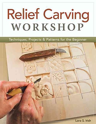 Relief Carving Workshop: Techniques, Projects & Patterns for the Beginner