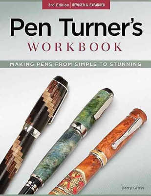 Pen Turner's Workbook, 3rd Edition Revised and Expanded: Making Pens from Simple to Stunning