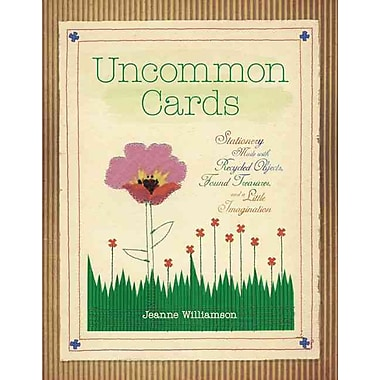 Uncommon Cards: Stationery Made with Found Treasures, Recycled Objects, and a Little Imagination