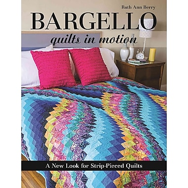 Bargello Quilts in Motion: A New Look for Strip-Pieced Quilts