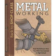 Metal Working: Real World Know-How You Wish You Learned in High School (Back to Shop Class)