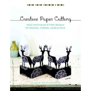 Creative Paper Cutting: Basic Techniques and Fresh Designs for Stencils, Mobiles, Cards, and More (Make Good: Crafts + Life)