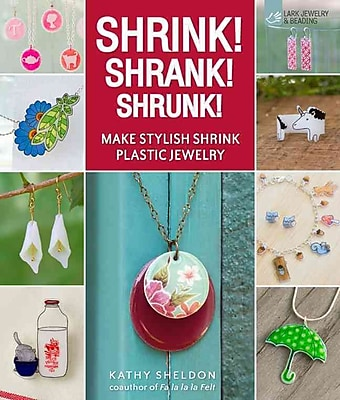 Shrink! Shrank! Shrunk!: Make Stylish Shrink Plastic Jewelry