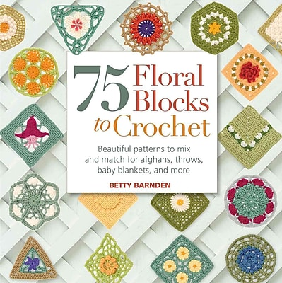 75 Floral Blocks to Crochet: Beautiful Patterns to Mix and Match for Afghans, Throws, Baby Blankets, and More