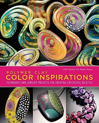 Polymer Clay Color inspirations: Techniques and Jewelry Projects for Creating Successful Palettes