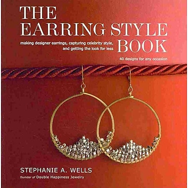 The Earring Style Book: Making Designer Earrings, Capturing Celebrity Style, and Getting the Look for Less